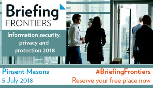Briefing Frontiers: Information Security, Privacy & Protection Thurs 5th July 2018