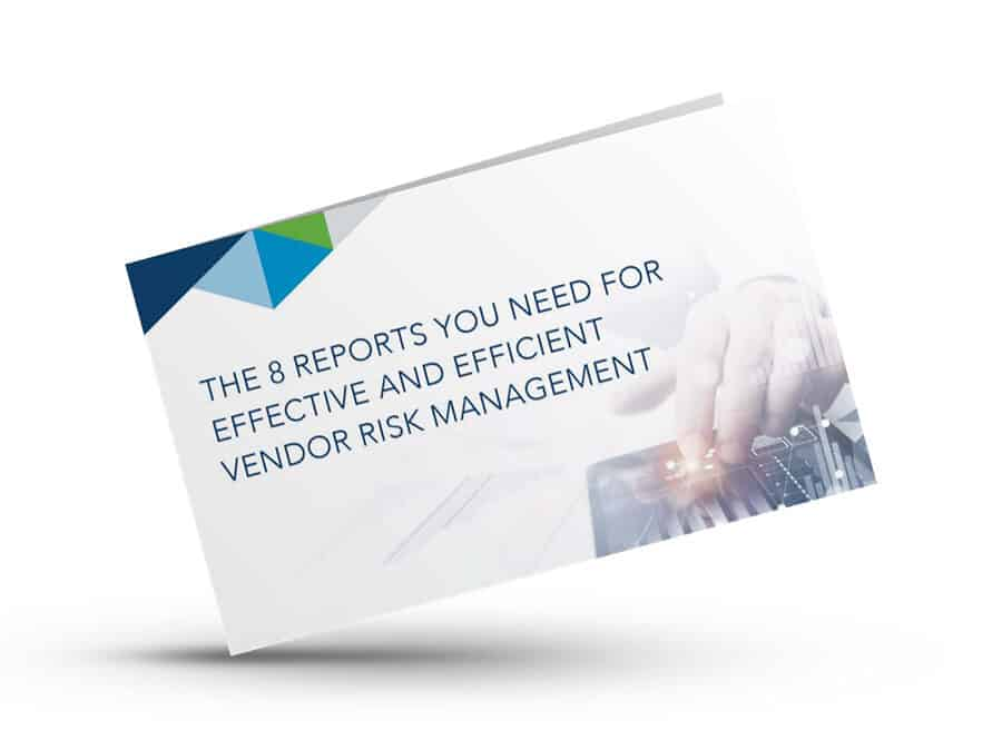 8 Reports You Need for Effective and Efficient Vendor Risk Management